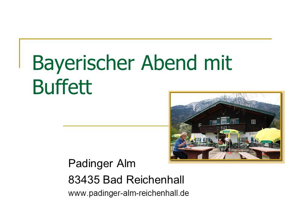 Bayerischer Abend mit Buffett Padinger Alm 83435 Bad Reichenhall www.padinger-alm-reichenhall.de