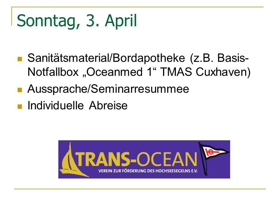 Sonntag, 3. April Sanitätsmaterial/Bordapotheke (z.B. Basis- Notfallbox Oceanmed 1 TMAS Cuxhaven) Aussprache/Seminarresummee Individuelle Abreise