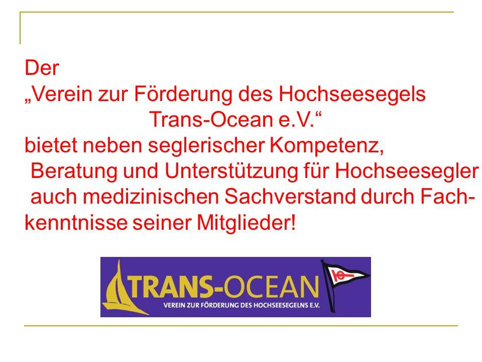 Der Verein zur Förderung des Hochseesegels Trans-Ocean e.V. bietet neben seglerischer Kompetenz, Beratung und Unterstützung für Hochseesegler auch med