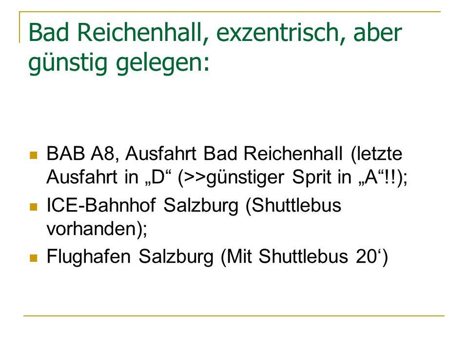 Bad Reichenhall, exzentrisch, aber günstig gelegen: BAB A8, Ausfahrt Bad Reichenhall (letzte Ausfahrt in D (>>günstiger Sprit in A!!); ICE-Bahnhof Sal