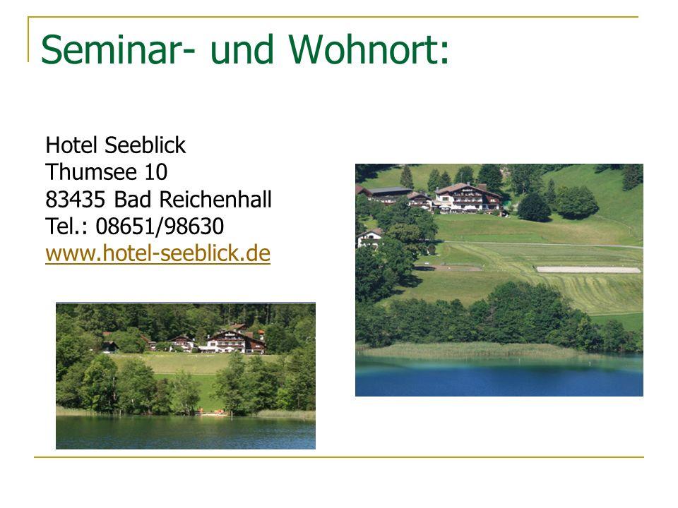 Seminar- und Wohnort: Hotel Seeblick Thumsee 10 83435 Bad Reichenhall Tel.: 08651/98630 www.hotel-seeblick.de