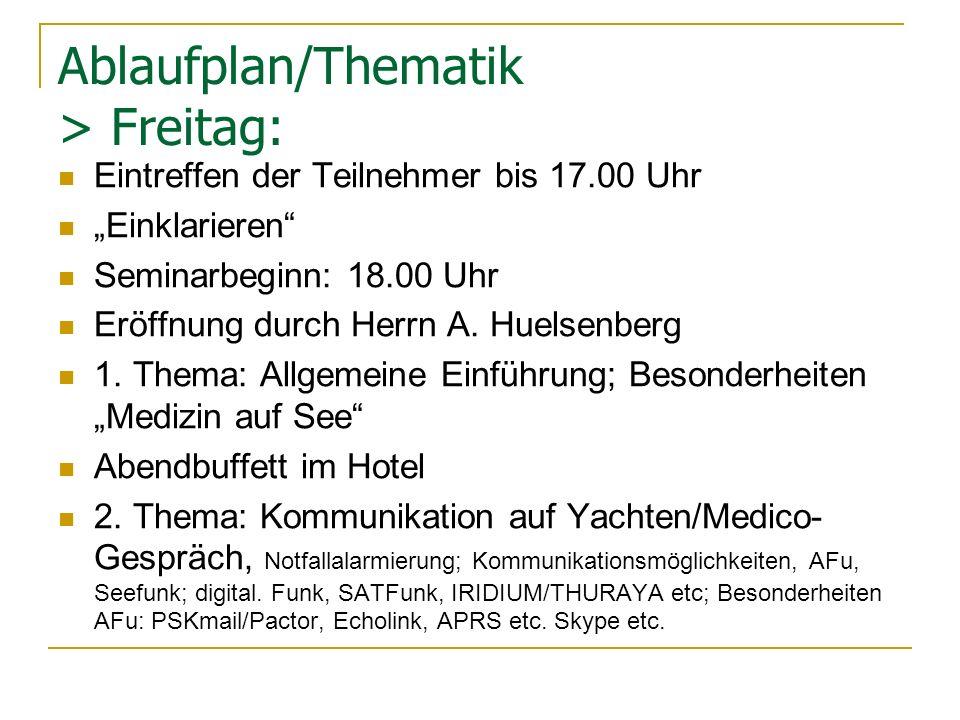 Ablaufplan/Thematik > Freitag: Eintreffen der Teilnehmer bis 17.00 Uhr Einklarieren Seminarbeginn: 18.00 Uhr Eröffnung durch Herrn A. Huelsenberg 1. T