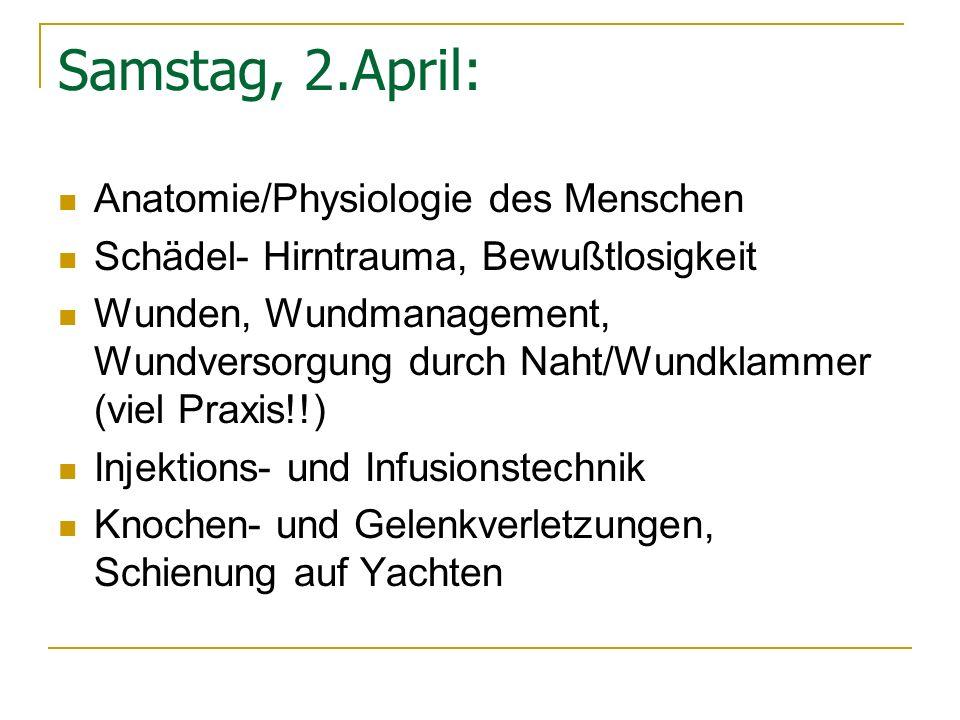 Samstag, 2.April: Anatomie/Physiologie des Menschen Schädel- Hirntrauma, Bewußtlosigkeit Wunden, Wundmanagement, Wundversorgung durch Naht/Wundklammer