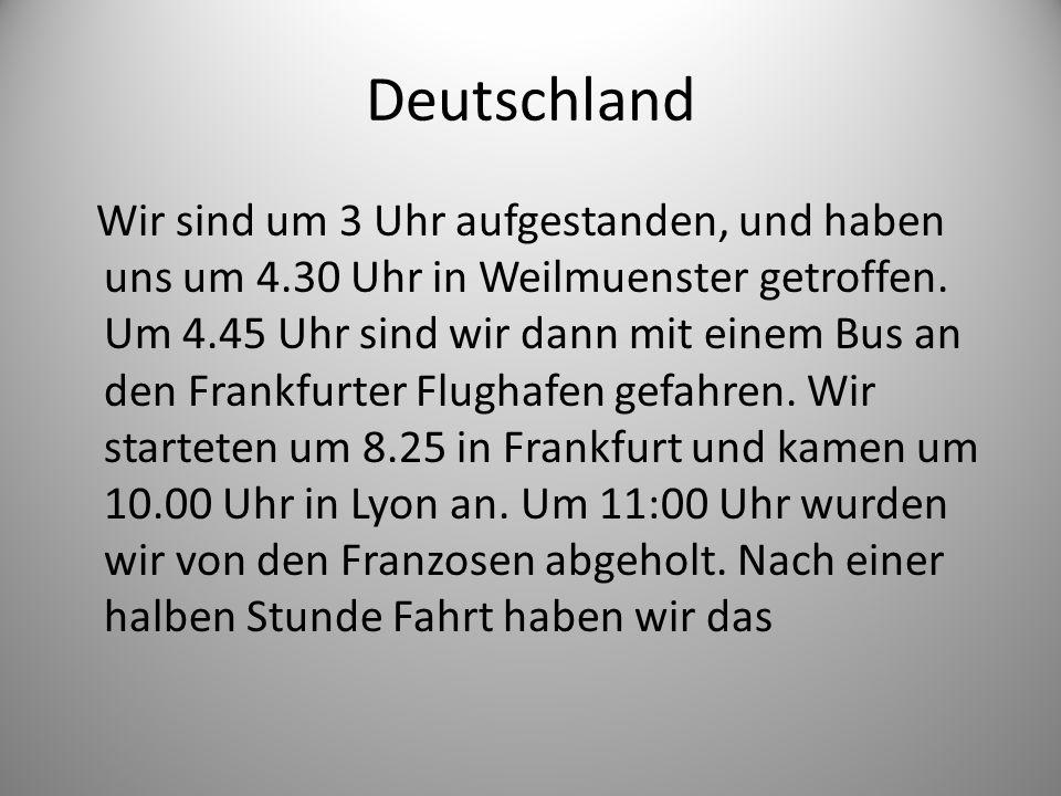 Deutschland Wir sind um 3 Uhr aufgestanden, und haben uns um 4.30 Uhr in Weilmuenster getroffen.