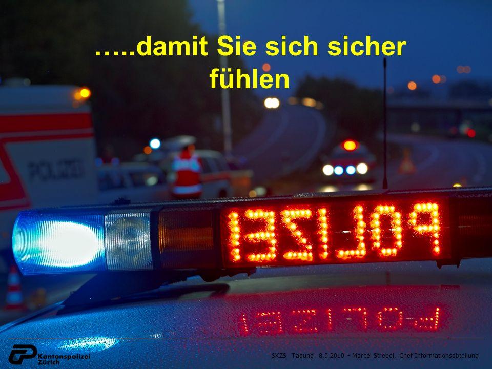 SKZS Tagung 8.9.2010 - Marcel Strebel, Chef Informationsabteilung …..damit Sie sich sicher fühlen