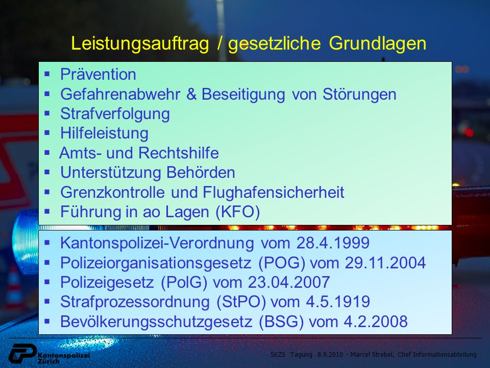 SKZS Tagung 8.9.2010 - Marcel Strebel, Chef Informationsabteilung Kantonspolizei-Verordnung vom 28.4.1999 Polizeiorganisationsgesetz (POG) vom 29.11.2