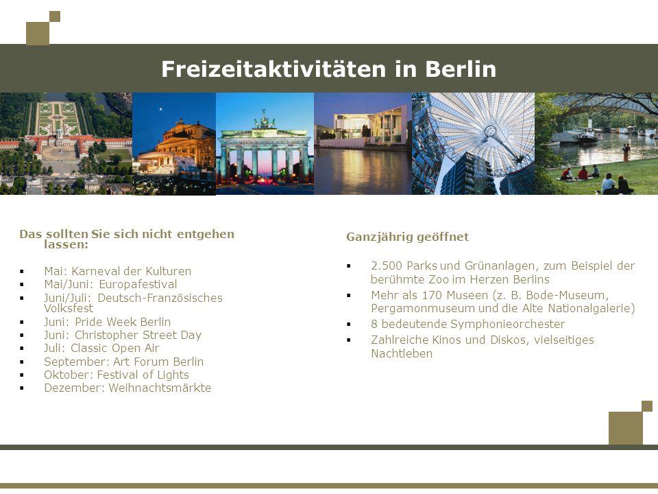 Freizeitaktivitäten in Berlin Das sollten Sie sich nicht entgehen lassen: Mai: Karneval der Kulturen Mai/Juni: Europafestival Juni/Juli: Deutsch-Franz