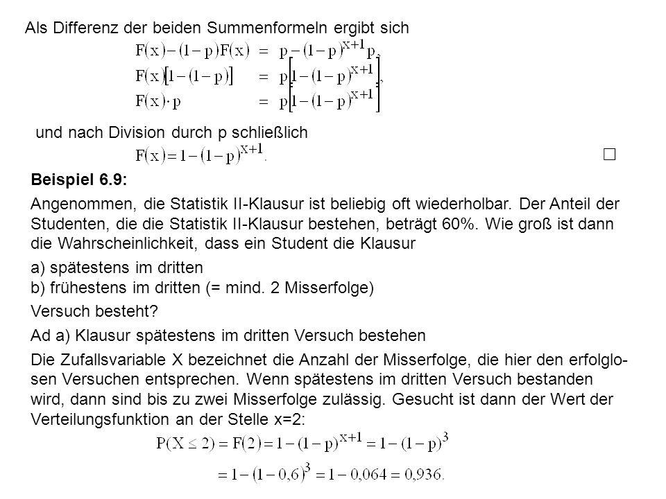 Als Differenz der beiden Summenformeln ergibt sich und nach Division durch p schließlich Beispiel 6.9: Angenommen, die Statistik II-Klausur ist belieb