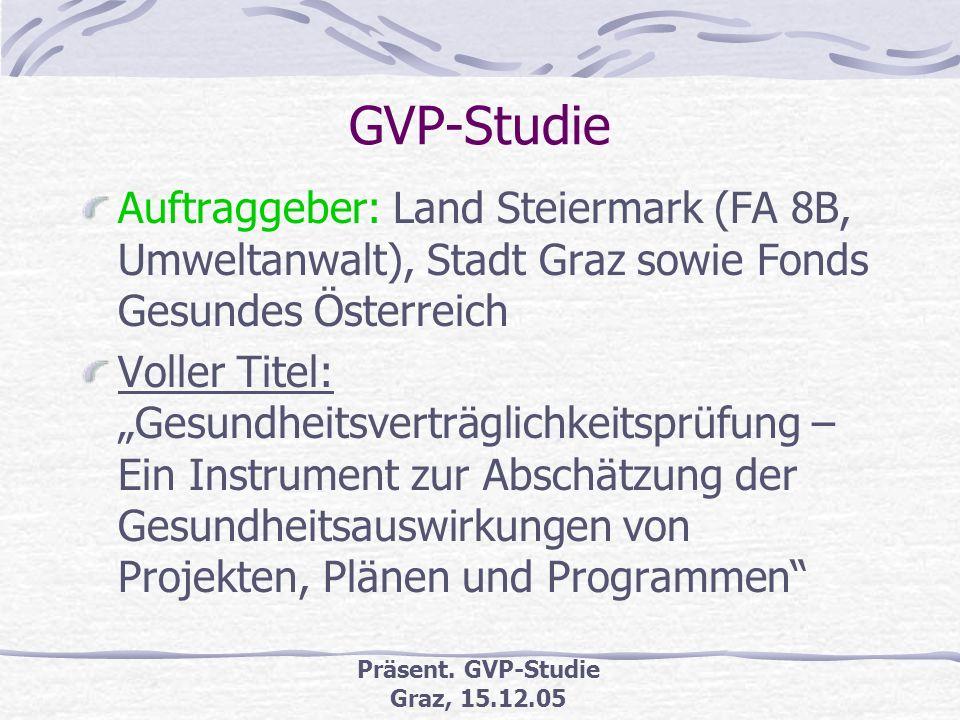 Präsent. GVP-Studie Graz, 15.12.05 Schutzgüter-Relevanz UVP-G 2000: Unmittelbare und mittelbare Auswirkungen auf Schutz- güter feststellen, beschreibe