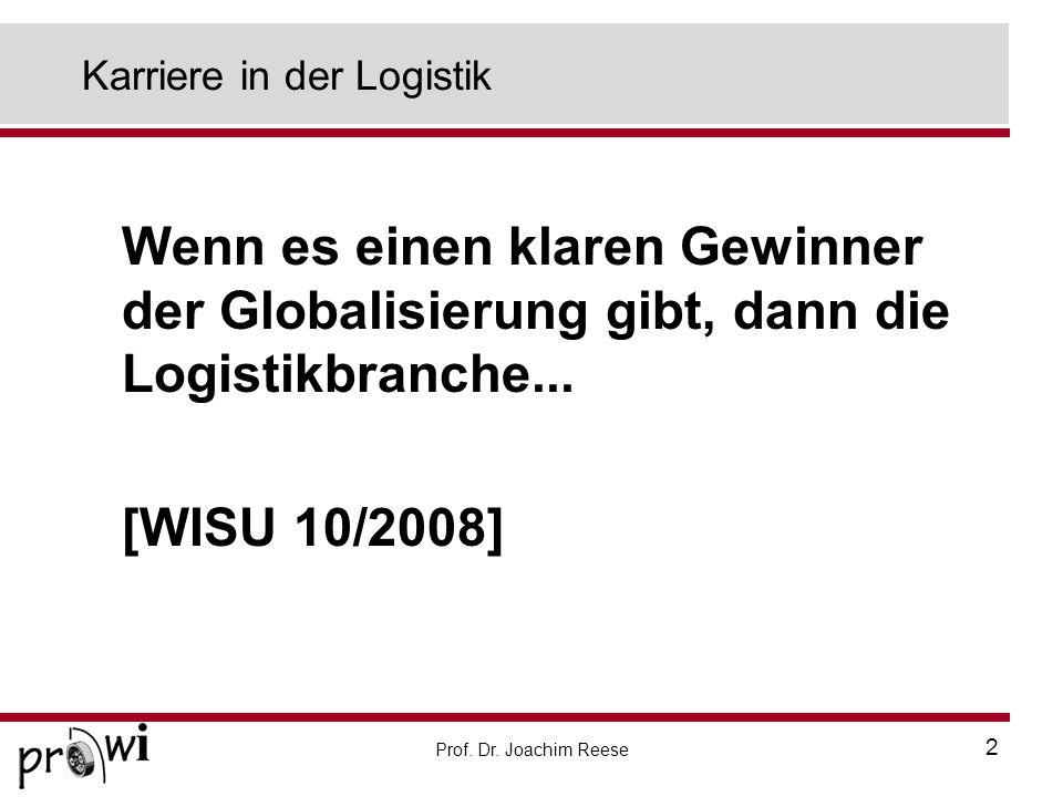 Prof. Dr. Joachim Reese 2 Karriere in der Logistik Wenn es einen klaren Gewinner der Globalisierung gibt, dann die Logistikbranche... [WISU 10/2008]