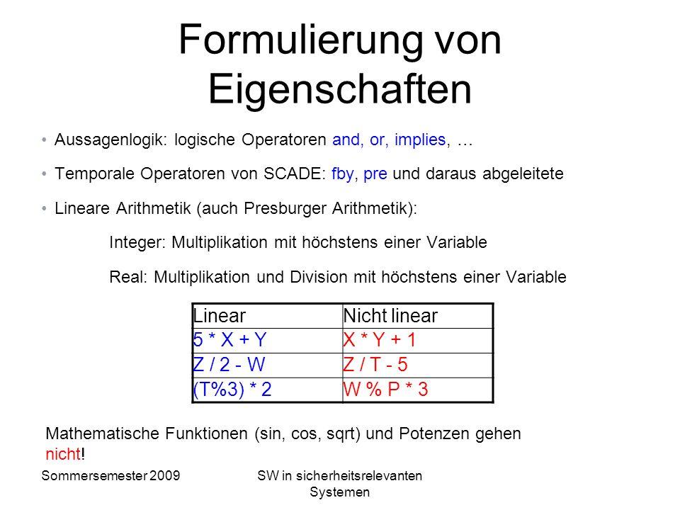 Sommersemester 2009SW in sicherheitsrelevanten Systemen Synchrone Observer Idee von Model Checking Eigenschaften werden als Observer in SCADE formulie
