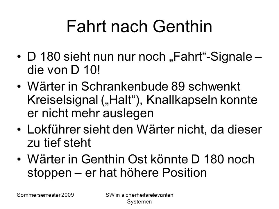 Sommersemester 2009SW in sicherheitsrelevanten Systemen Unglück von Genthin D 180 Berlin Neunkirchen (Saar) folgt D10 D 180 lief auf und wurde mehrfac