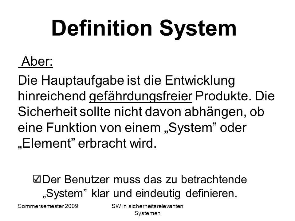 Sommersemester 2009SW in sicherheitsrelevanten Systemen Definition System Ein Beispiel: system: set of sub-systems or elements which interact accordin