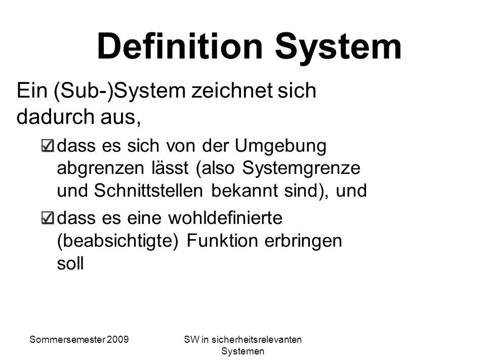 Sommersemester 2009SW in sicherheitsrelevanten Systemen Definition System Aber: Die Hauptaufgabe ist die Entwicklung hinreichend gefährdungsfreier Pro