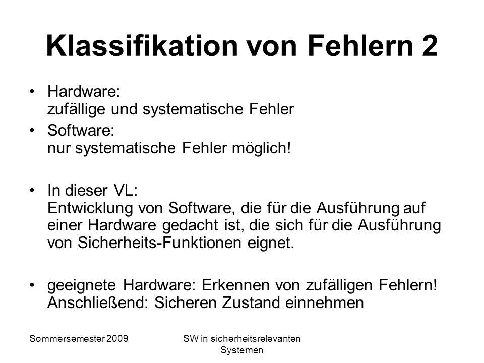 Sommersemester 2009SW in sicherheitsrelevanten Systemen Klassifikation von Fehlern Zufällige Fehler –Hardwarefehler als Folge von Alterung –Verschleiß