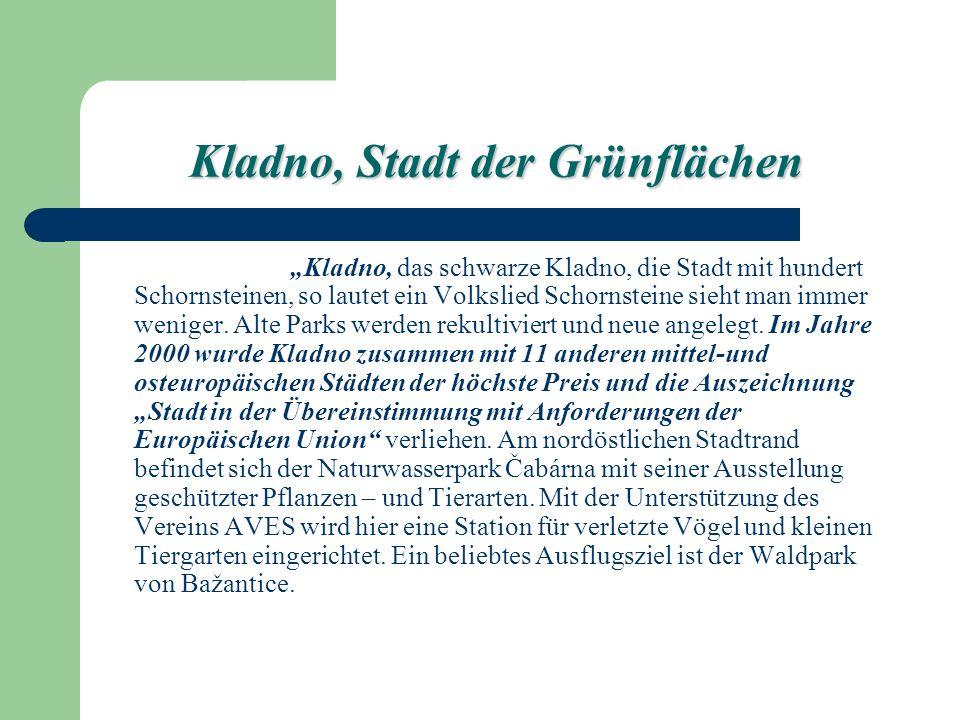 Kladno, Stadt der Grünflächen Kladno, das schwarze Kladno, die Stadt mit hundert Schornsteinen, so lautet ein Volkslied Schornsteine sieht man immer weniger.