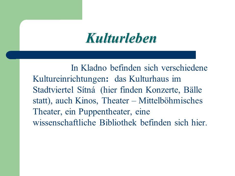 Kulturleben In Kladno befinden sich verschiedene Kultureinrichtungen: das Kulturhaus im Stadtviertel Sítná (hier finden Konzerte, Bälle statt), auch Kinos, Theater – Mittelböhmisches Theater, ein Puppentheater, eine wissenschaftliche Bibliothek befinden sich hier.