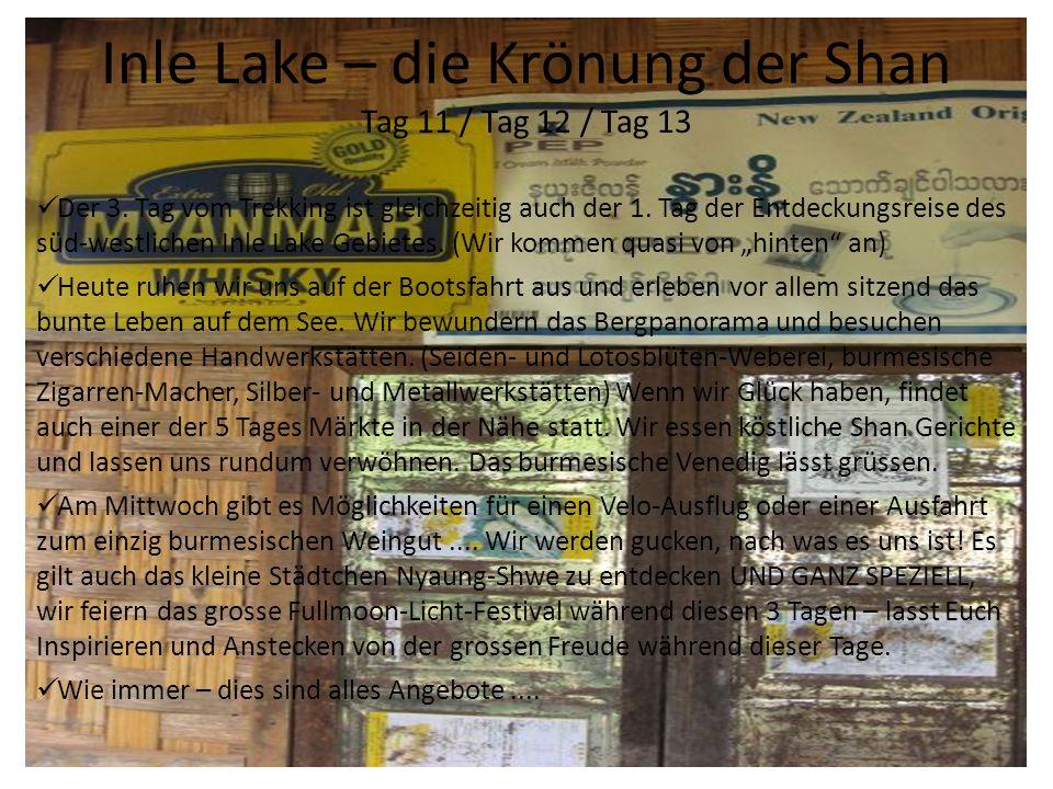 Inle Lake – die Krönung der Shan Tag 11 / Tag 12 / Tag 13 Der 3. Tag vom Trekking ist gleichzeitig auch der 1. Tag der Entdeckungsreise des süd-westli