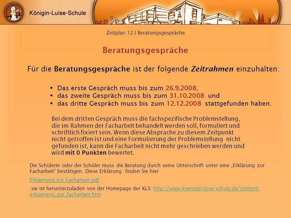Zeitplan 12.I Beratungsgespräche Das erste Gespräch muss bis zum 26.9.2008, das zweite Gespräch muss bis zum 31.10.2008 und das dritte Gespräch muss b