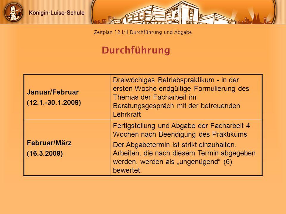 Zeitplan 12.I/II Durchführung und Abgabe Januar/Februar (12.1.-30.1.2009) Dreiwöchiges Betriebspraktikum - in der ersten Woche endgültige Formulierung