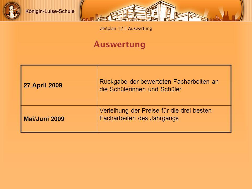 Zeitplan 12.II Auswertung 27.April 2009 Rückgabe der bewerteten Facharbeiten an die Schülerinnen und Schüler Mai/Juni 2009 Verleihung der Preise für d