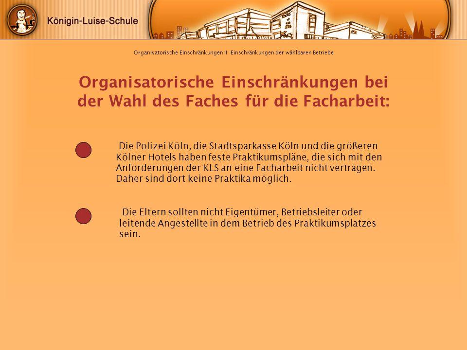 Organisatorische Einschränkungen II: Einschränkungen der wählbaren Betriebe Organisatorische Einschränkungen bei der Wahl des Faches für die Facharbei