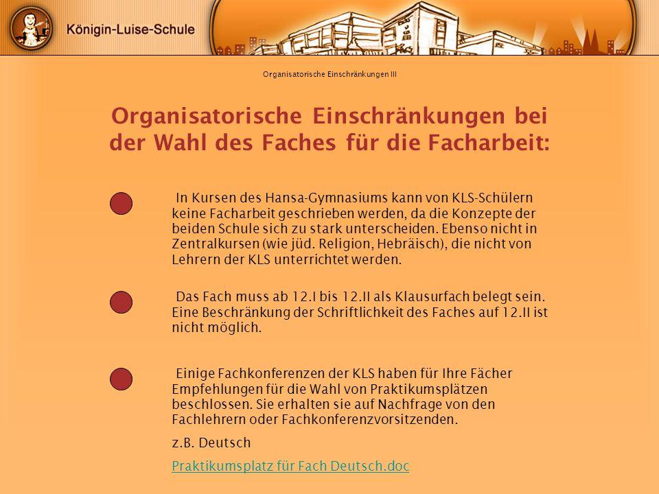 Organisatorische Einschränkungen III Organisatorische Einschränkungen bei der Wahl des Faches für die Facharbeit: In Kursen des Hansa-Gymnasiums kann