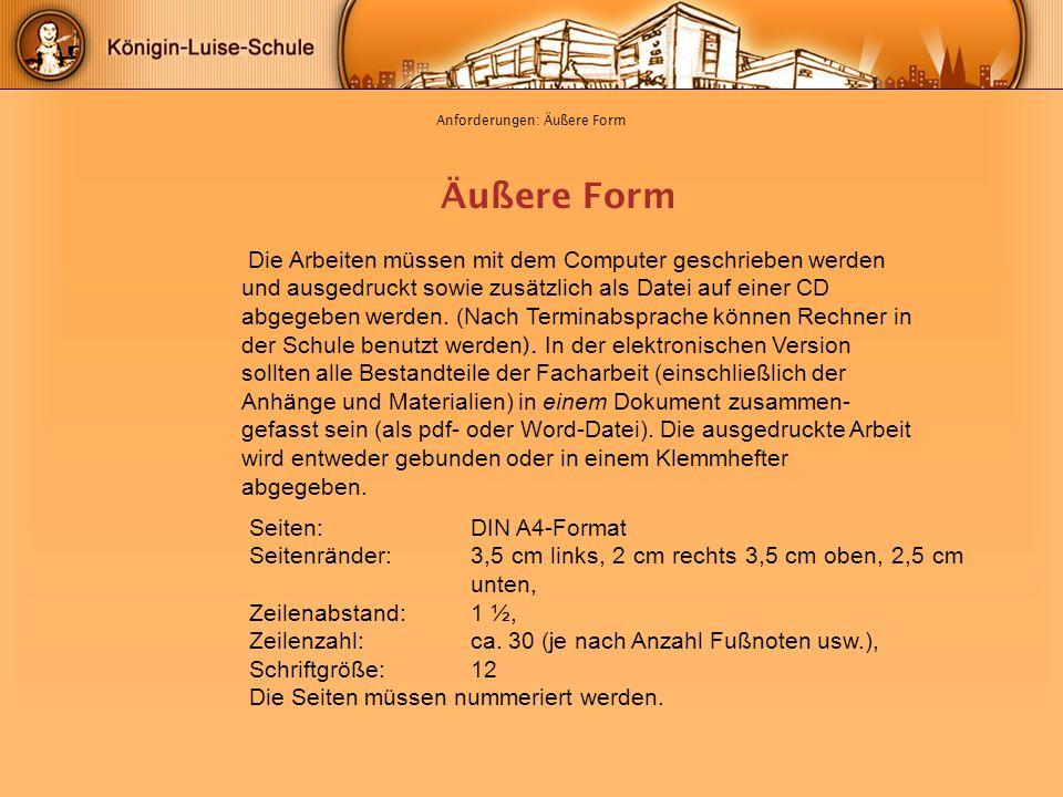 Anforderungen: Äußere Form Äußere Form Seiten: DIN A4-Format Seitenränder: 3,5 cm links, 2 cm rechts 3,5 cm oben, 2,5 cm unten, Zeilenabstand:1 ½, Zei