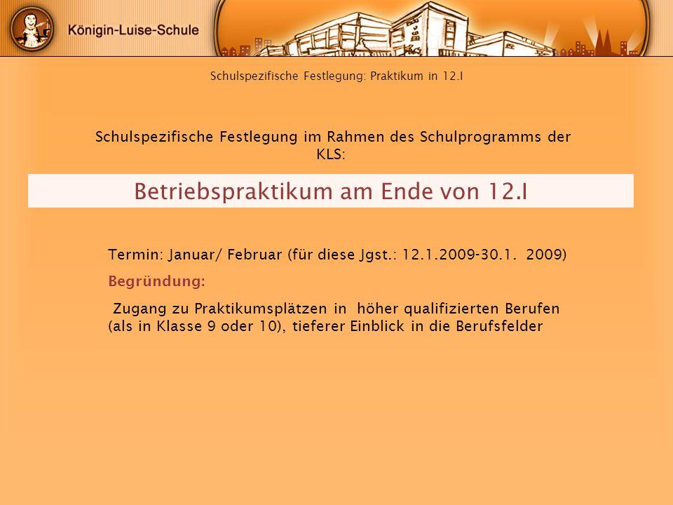 Schulspezifische Festlegung: Praktikum in 12.I Schulspezifische Festlegung im Rahmen des Schulprogramms der KLS: Termin: Januar/ Februar (für diese Jg