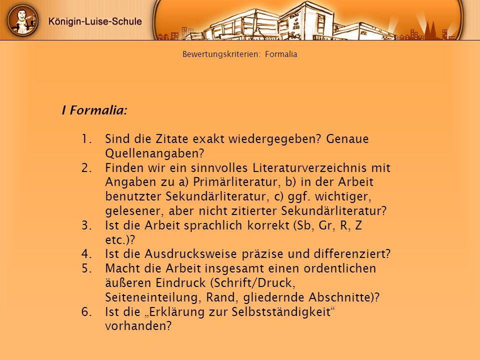 Bewertungskriterien: Formalia I Formalia: 1.Sind die Zitate exakt wiedergegeben? Genaue Quellenangaben? 2.Finden wir ein sinnvolles Literaturverzeichn