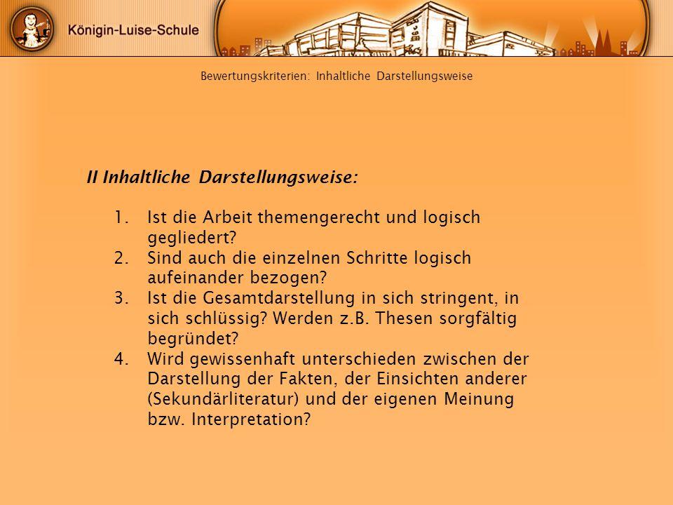 Bewertungskriterien: Inhaltliche Darstellungsweise II Inhaltliche Darstellungsweise: 1.Ist die Arbeit themengerecht und logisch gegliedert? 2.Sind auc