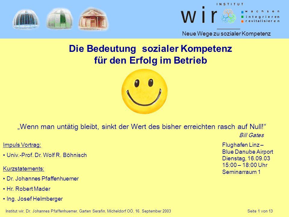 Neue Wege zu sozialer Kompetenz Institut wir, Dr. Johannes Pfaffenhuemer, Garten Serafin, Micheldorf OÖ, 16. September 2003 Seite 1 von 13 Die Bedeutu