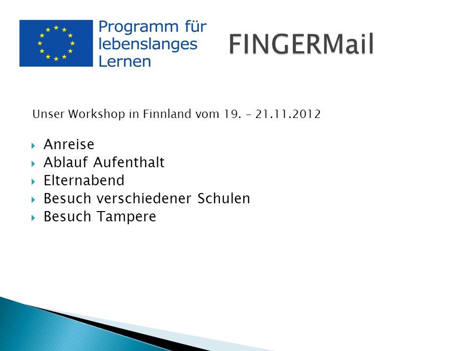 Anreise Ablauf Aufenthalt Elternabend Besuch verschiedener Schulen Besuch Tampere Unser Workshop in Finnland vom 19. – 21.11.2012