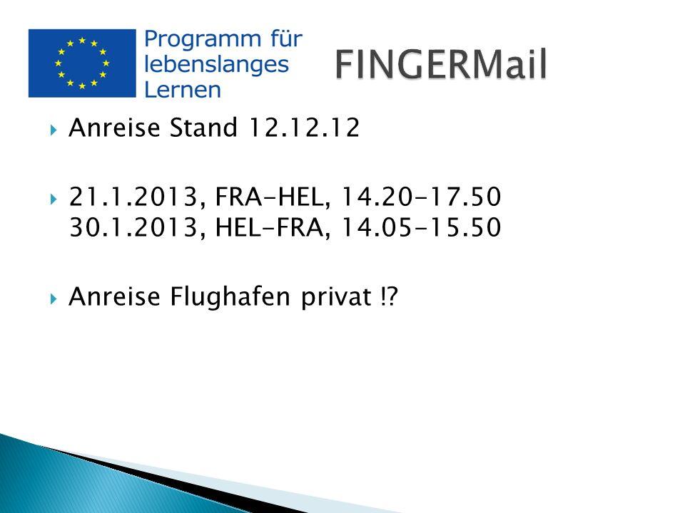 Anreise Stand 12.12.12 21.1.2013, FRA-HEL, 14.20-17.50 30.1.2013, HEL-FRA, 14.05-15.50 Anreise Flughafen privat !
