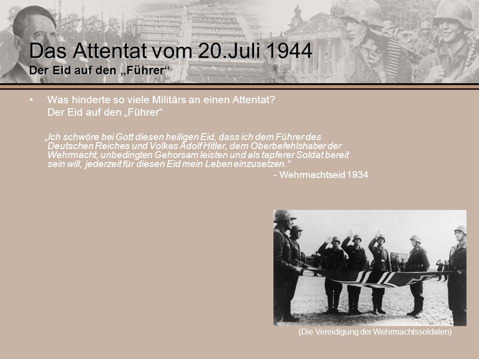 Das Attentat vom 20.Juli 1944 Der Eid auf den Führer Was hinderte so viele Militärs an einen Attentat? Der Eid auf den Führer Ich schwöre bei Gott die