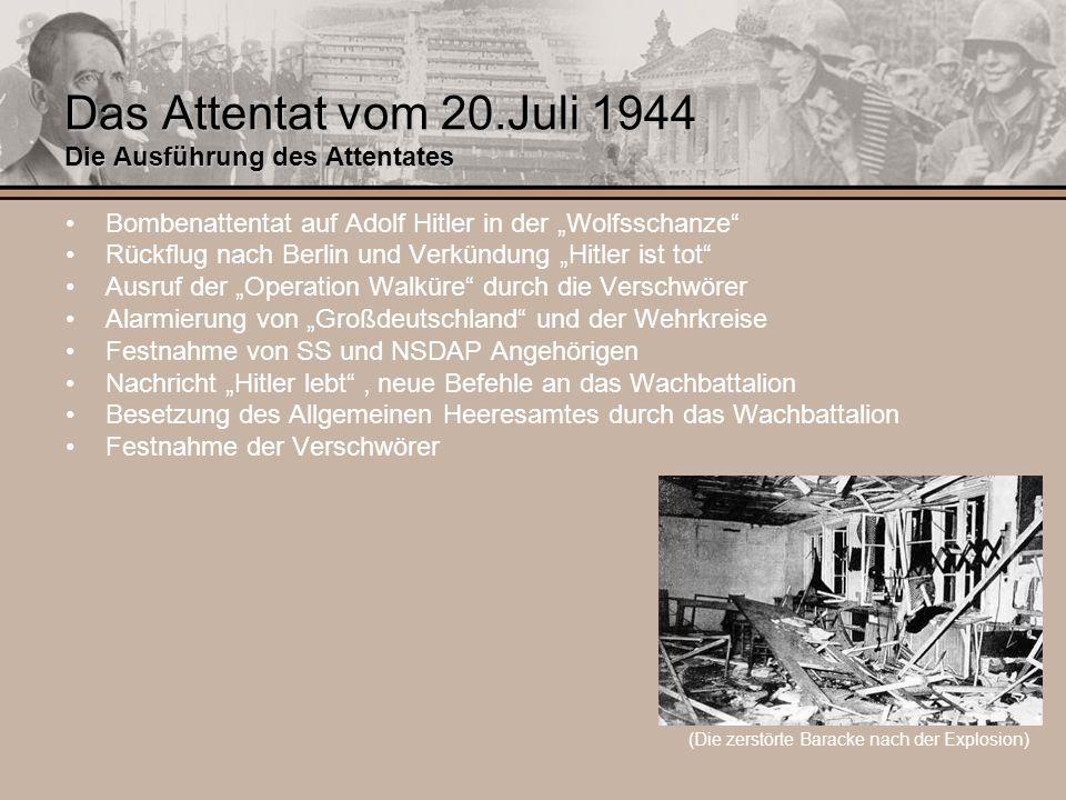Das Attentat vom 20.Juli 1944 Die Ausführung des Attentates Bombenattentat auf Adolf Hitler in der Wolfsschanze Rückflug nach Berlin und Verkündung Hi