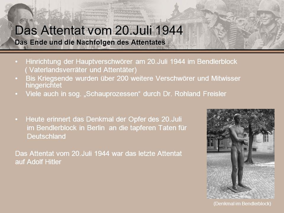 Das Attentat vom 20.Juli 1944 Das Ende und die Nachfolgen des Attentates Hinrichtung der Hauptverschwörer am 20.Juli 1944 im Bendlerblock ( Vaterlands