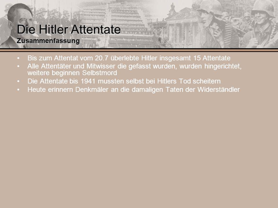 Die Hitler Attentate Zusammenfassung Bis zum Attentat vom 20.7 überlebte Hitler insgesamt 15 Attentate Alle Attentäter und Mitwisser die gefasst wurde