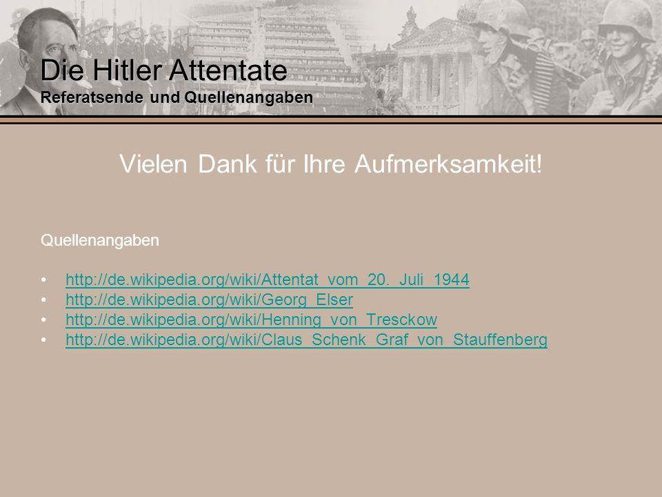 Die Hitler Attentate Referatsende und Quellenangaben Vielen Dank für Ihre Aufmerksamkeit! Quellenangaben http://de.wikipedia.org/wiki/Attentat_vom_20.
