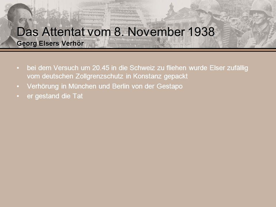 Das Attentat vom 8. November 1938 Georg Elsers Verhör bei dem Versuch um 20.45 in die Schweiz zu fliehen wurde Elser zufällig vom deutschen Zollgrenzs