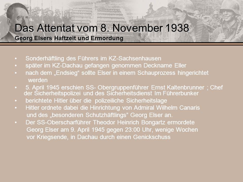 Das Attentat vom 8. November 1938 Georg Elsers Haftzeit und Ermordung Sonderhäftling des Führers im KZ-Sachsenhausen später im KZ-Dachau gefangen geno