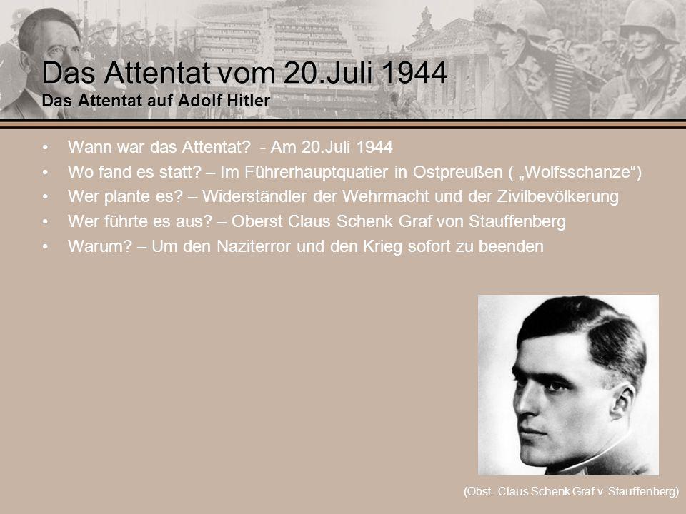 Das Attentat vom 20.Juli 1944 Das Attentat auf Adolf Hitler Wann war das Attentat? - Am 20.Juli 1944 Wo fand es statt? – Im Führerhauptquatier in Ostp