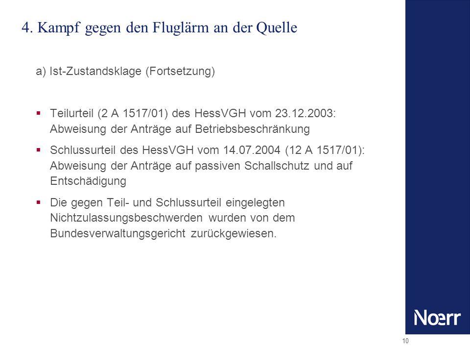 10 4. Kampf gegen den Fluglärm an der Quelle a) Ist-Zustandsklage (Fortsetzung) Teilurteil (2 A 1517/01) des HessVGH vom 23.12.2003: Abweisung der Ant