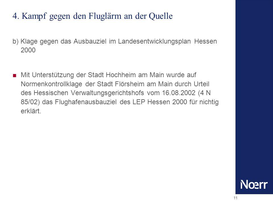 11 4. Kampf gegen den Fluglärm an der Quelle b) Klage gegen das Ausbauziel im Landesentwicklungsplan Hessen 2000 Mit Unterstützung der Stadt Hochheim