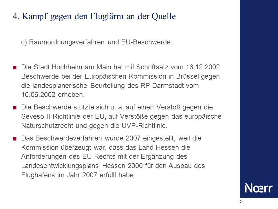 12 4. Kampf gegen den Fluglärm an der Quelle c) Raumordnungsverfahren und EU-Beschwerde: Die Stadt Hochheim am Main hat mit Schriftsatz vom 16.12.2002