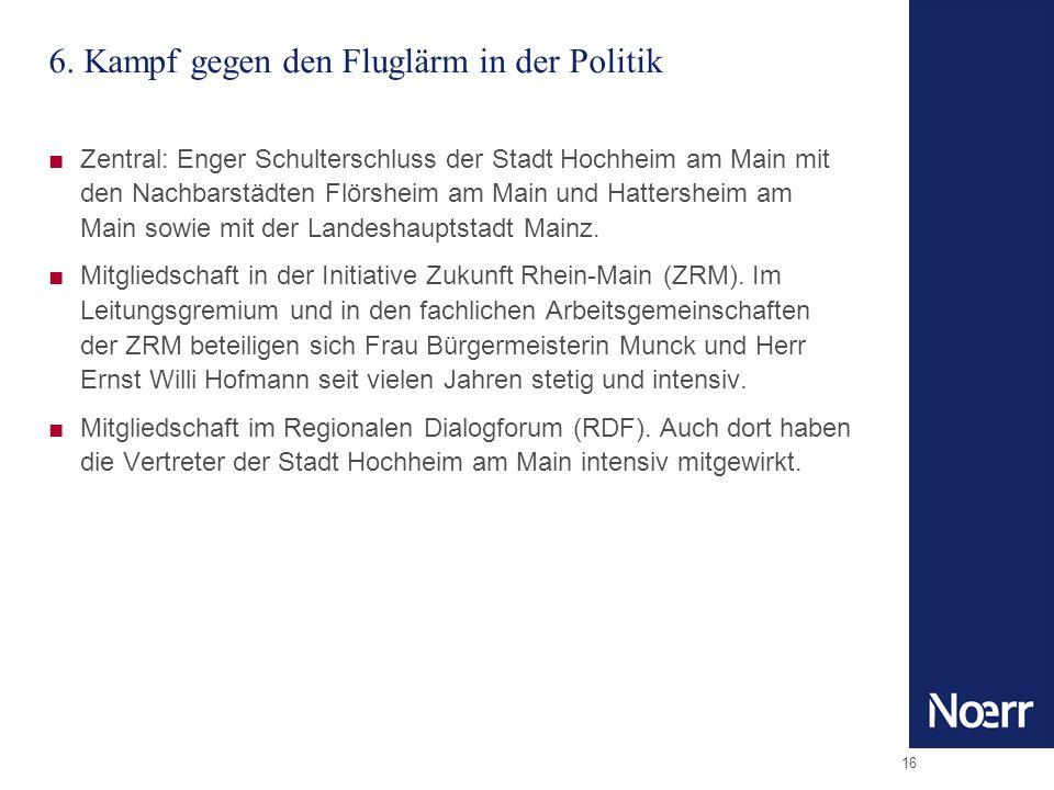 16 6. Kampf gegen den Fluglärm in der Politik Zentral: Enger Schulterschluss der Stadt Hochheim am Main mit den Nachbarstädten Flörsheim am Main und H