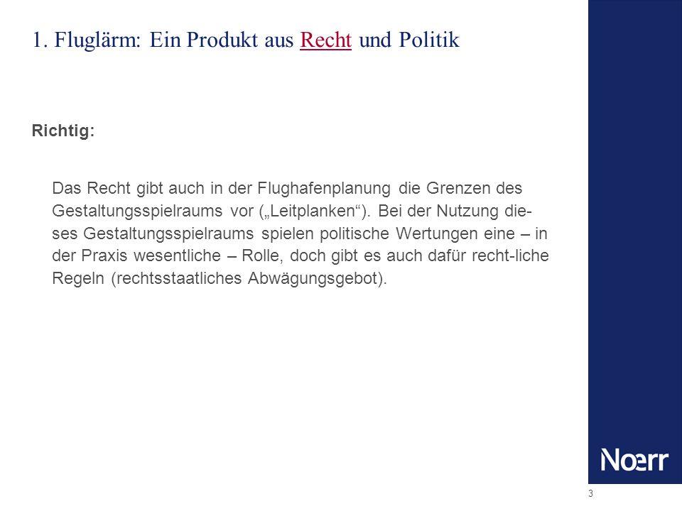 3 1. Fluglärm: Ein Produkt aus Recht und Politik Richtig: Das Recht gibt auch in der Flughafenplanung die Grenzen des Gestaltungsspielraums vor (Leitp
