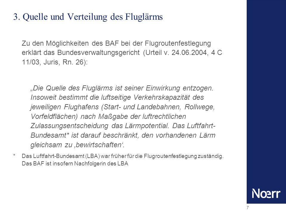7 3. Quelle und Verteilung des Fluglärms Zu den Möglichkeiten des BAF bei der Flugroutenfestlegung erklärt das Bundesverwaltungsgericht (Urteil v. 24.