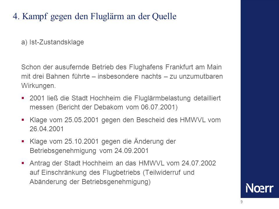 9 4. Kampf gegen den Fluglärm an der Quelle a) Ist-Zustandsklage Schon der ausufernde Betrieb des Flughafens Frankfurt am Main mit drei Bahnen führte