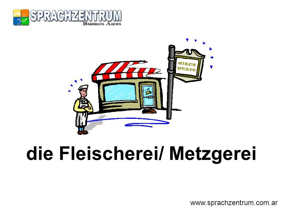 die Fleischerei/ Metzgerei www.sprachzentrum.com.ar
